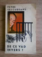 Anticariat: Petre Salcudeanu - De ce vad invers?