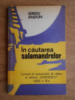Anticariat: Sergiu Andon - In cautarea salamandrelor