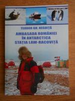 Teodor Gheorghe Negoita - Ambasada Romaniei in Antarctica. Statia Law-Racovita