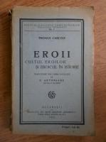 Thomas Carlyle - Eroii. Cultul eroilor si eroicul in istorie (1925)