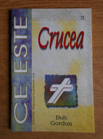 Anticariat: Bob Gordon - Ce este Crucea?