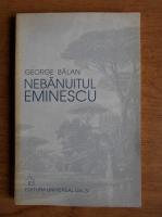 Anticariat: George Balan - Nebanuitul Eminescu