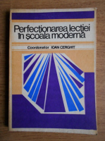Anticariat: Ioan Cerghit - Perfectionarea lectiei in scoala moderna