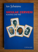 Anticariat: Ion Scheianu - Niculae Cerveni. Romanul unei vieti