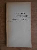 Anticariat: Marcel Breazu - Dialoguri despre arta