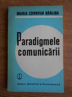 Maria Cornelia Barliba - Paradigmele comunicarii