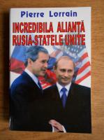 Pierre Lorrain - Incredibila alianta Rusia-Statele Unite