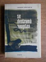 Anticariat: Theodor Constantin - Se destrama noaptea...