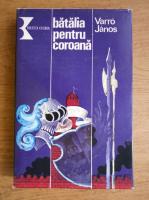 Anticariat: Varro Janos - Batalia pentru coroana