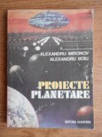 Anticariat: Alexandru Mironov - Proiecte planetare