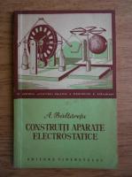 Aurelian Baltaretu - Construiti aparate electrostatice