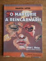 Brian L. Weiss - O marturie a reincarnarii