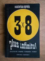 Anticariat: Ecaterina Oproiu - 3 x 8 plus infinitul