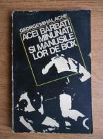 Anticariat: George Mihalache - Acei barbati minunati si manusile lor de box