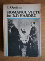 I. Oprisan - Romanul vietii lui B. P. Hasdeu