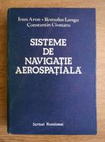 Anticariat: Ioan Aron - Sisteme de navigatie aerospatiala