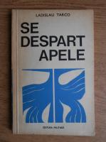 Anticariat: Ladislau Tarco - Se despart apele
