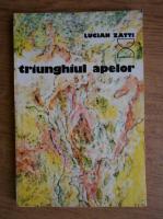 Anticariat: Lucian Zatti - Triunghiul apelor