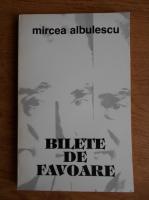 Anticariat: Mircea Albulescu - Bilete de favoare