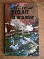 Anticariat: Mircea Novac - Polar la ecuator
