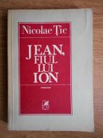 Anticariat: Nicolae Tic - Jean, fiul lui Ion