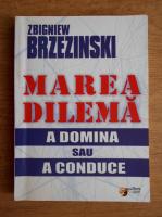 Anticariat: Zbigniew Brzezinski - Marea dilema a domina sau a conduce