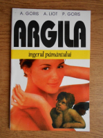 Anticariat: A. Goris - Argila, ingerul pamantului