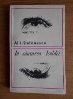 Anticariat: Al. I. Stefanescu - In cautarea Isoldei