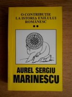 Anticariat: Aurel Sergiu Marinescu - O contributie la istoria exilului romanesc (volumul 2)