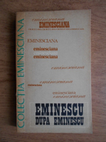 Dim. Pacurariu - Eminescu dupa Eminescu. Comunicari prezentate la Colocviul organizat la Universitatea din Paris-Sorbona
