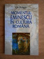 Gh. Bulgar - Momentul Eminescu in cultura romana