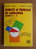 Grigore Gheba - Exercitii si probleme de matematica, clasele V-X