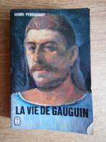 Henri Perruchot - La vie de Gauguin