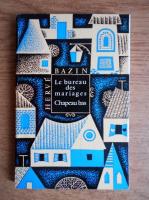 Anticariat: Herve Bazin - Le bureau des mariages. Chapeau bas