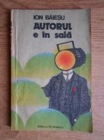 Ion Baiesu - Autorul e in sala. Teatru comic