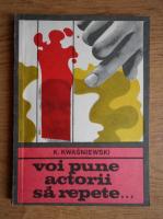 Anticariat: K. Kwasniewski - Voi pune actorii sa repete