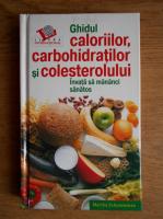 Martha Schueneman - Ghidul caloriilor, carbohidratilor si colesterolului. Elemente nutritionale si valori pentru sute de alimente cotidiene