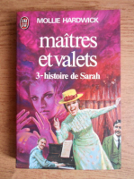 Anticariat: Mollie Hardwick - Maitres et valets. Histoire de Sarah