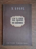 N. V. Gogol - Cum s-a certat Ivan Ivanovici cu Ivan Nechiforovici