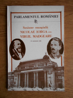 Anticariat: Parlamenutl Romaniei. Sesiune omagiala Nicolae Iorga, Virgil Madgearu