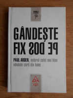 Paul Arden - Gandeste fix pe dos