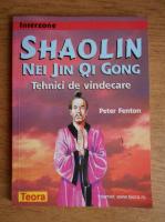 Peter Fenton - Shaolin Nei Jin Qi Gong. Tehnici de vindecare