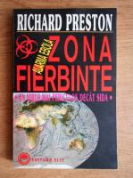 Richard Preston - Zona fierbinte. Alarma ebola. Un virus mai periculos decat sida