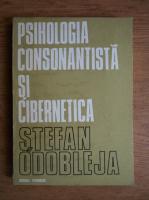 Stefan Odobleja - Psihologia consonantista si cibernetica