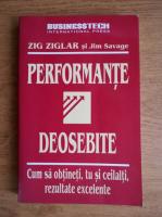 Zig Ziglar - Performante deosebite. Cum sa obtineti, tu si ceilalti, rezultate deosebite