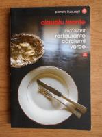 Claudiu Leonte - Culinariard. Restaurante, carciumi, vorbe