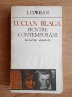 Anticariat: I. Oprisan - Lucian Blaga printre contemporani. Dialoguri adnotate