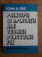 Anticariat: Ioan A. Rus - Principii si aplicatii ale teoriei punctului fix