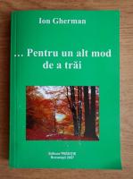 Anticariat: Ion Gherman - Pentru un alt mod de a trai