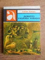 Anticariat: Lucian Cursaru - Ocrotiti pasarea paradis
